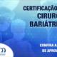 SBCBM divulga lista dos aprovados no Curso de Certificação em Bariátrica