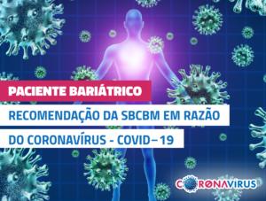 Recomendação da Sociedade Brasileira de Cirurgia Bariátrica e Metabólica (SBCBM) em razão do Coronavírus – COVID‐19
