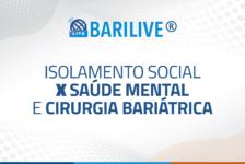 Barilive – Isolamento social x Saúde mental e cirurgia bariátrica
