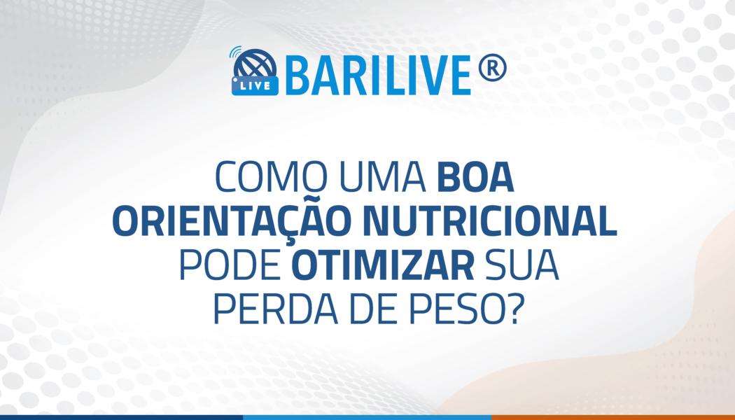 Barilive – Como uma boa orientação nutricional pode otimizar sua perda de peso?