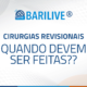 Barilive – Cirurgias revisionais: quando devem ser feitas?